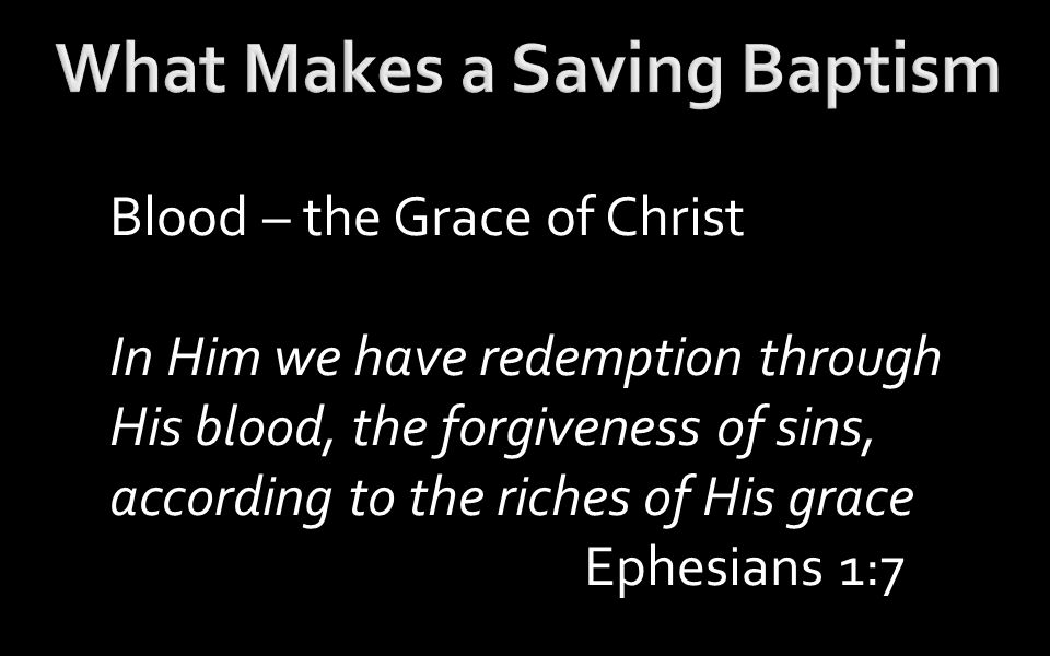 Blood – the Grace of Christ In Him we have redemption through His blood, the forgiveness of sins, according to the riches of His grace Ephesians 1:7