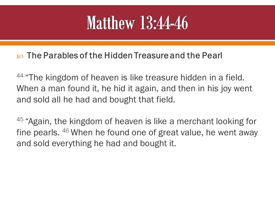  The Parables of the Hidden Treasure and the Pearl 44 The kingdom of heaven is like treasure hidden in a field.
