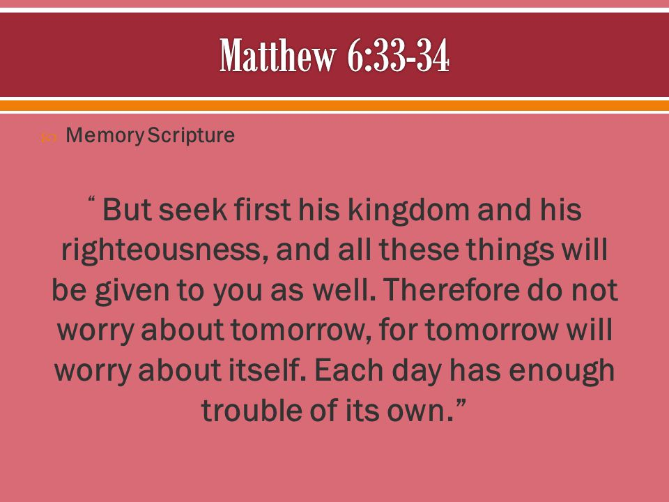 " Memory Scripture "" But seek first his kingdom and his righteousness, and all these things will be given to you as well. Therefore do not worry about"