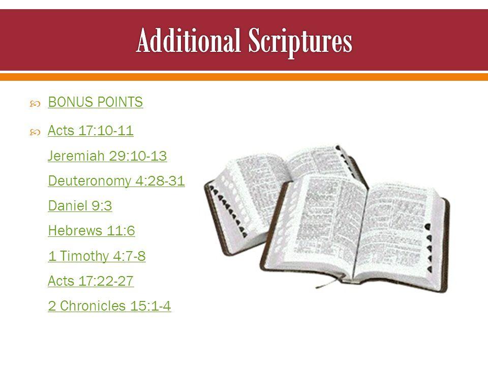  BONUS POINTS BONUS POINTS  Acts 17:10-11 Jeremiah 29:10-13 Deuteronomy 4:28-31 Daniel 9:3 Hebrews 11:6 1 Timothy 4:7-8 Acts 17:22-27 2 Chronicles 15:1-4 Acts 17:10-11 Jeremiah 29:10-13 Deuteronomy 4:28-31 Daniel 9:3 Hebrews 11:6 1 Timothy 4:7-8 Acts 17:22-27 2 Chronicles 15:1-4