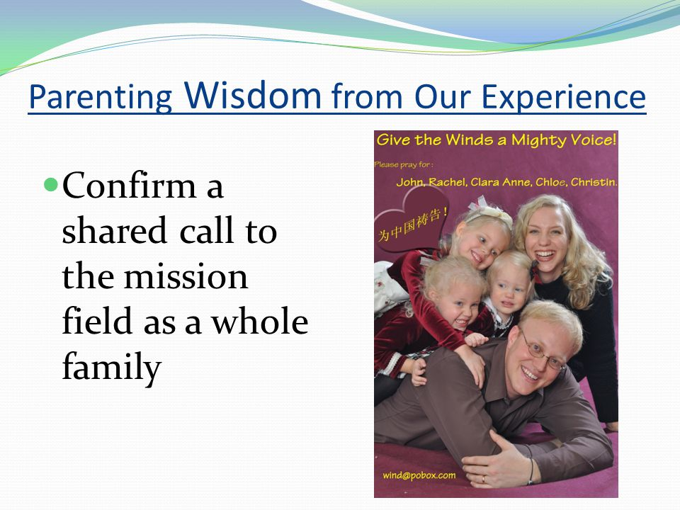 Parenting Wisdom from Our Experience Confirm a shared call to the mission field as a whole family