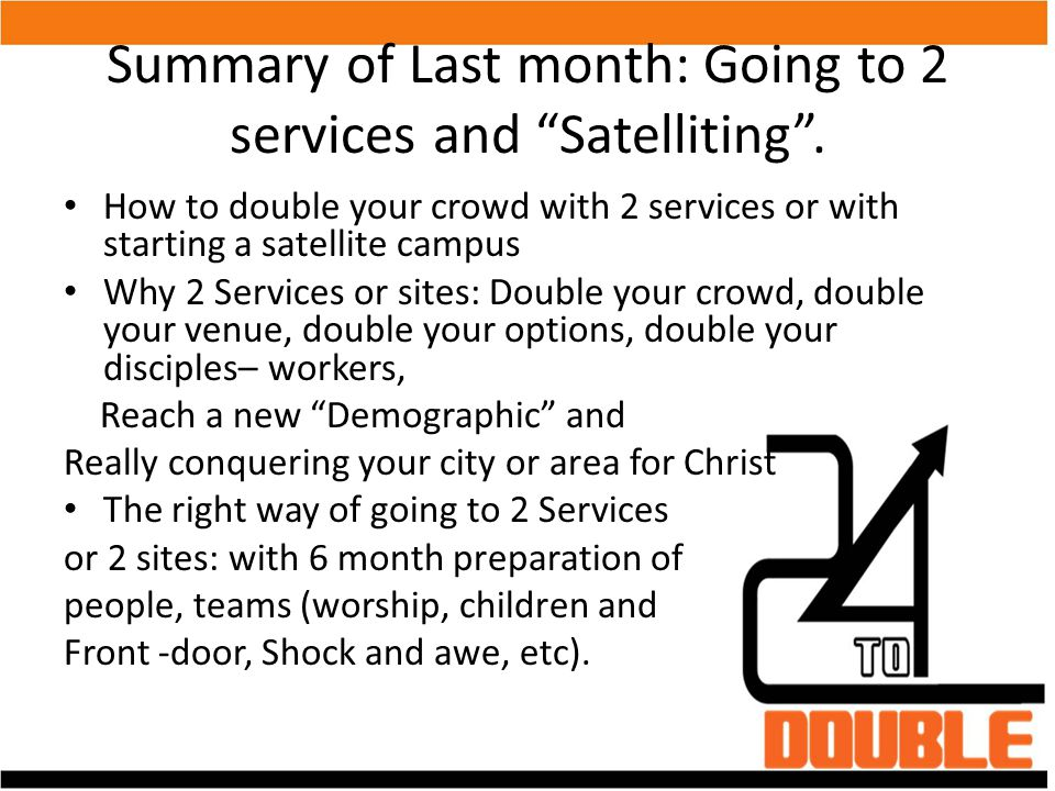 "Summary of Last month: Going to 2 services and ""Satelliting"". How to double your crowd with 2 services or with starting a satellite campus Why 2 Servi"