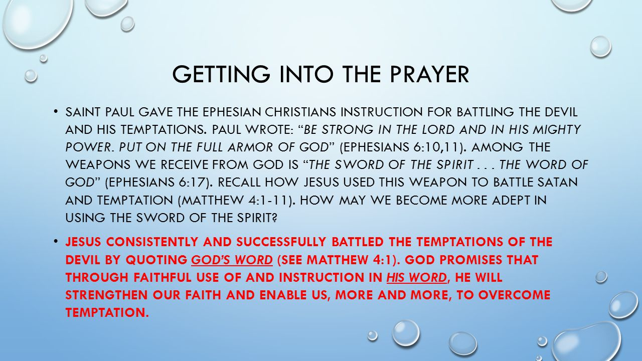GETTING INTO THE PRAYER SAINT PAUL GAVE THE EPHESIAN CHRISTIANS INSTRUCTION FOR BATTLING THE DEVIL AND HIS TEMPTATIONS.