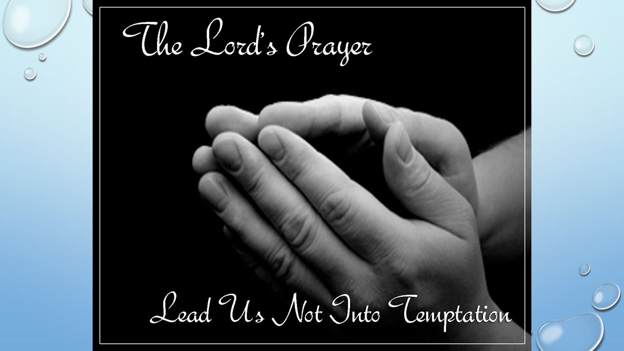 LEAD US NOT INTO TEMPTATION./ AND LEAD US NOT INTO TEMPTATION.