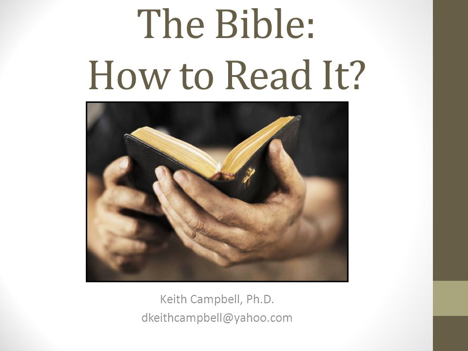 The Bible: How to Read It? Keith Campbell, Ph.D. dkeithcampbell@yahoo.com