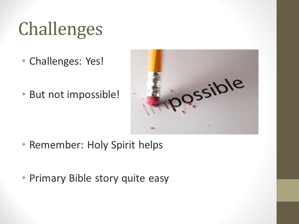 Challenges Challenges: Yes.But not impossible.