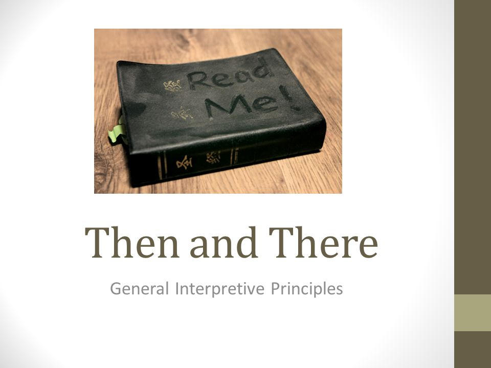 Then and There General Interpretive Principles