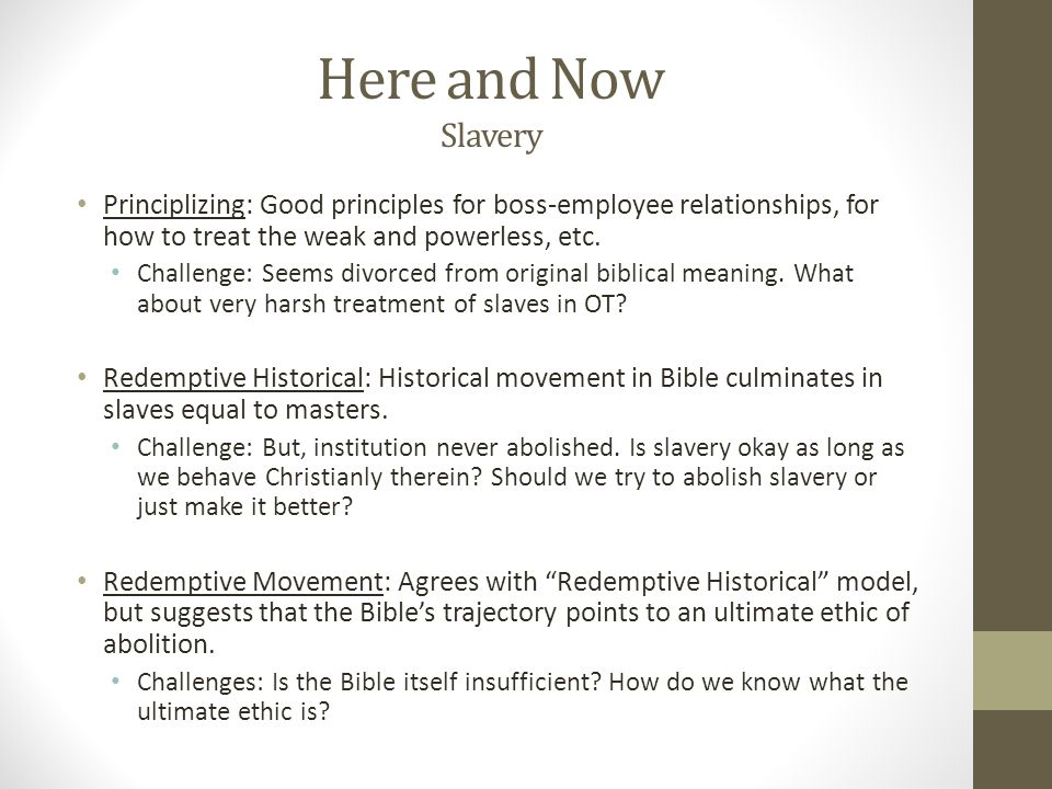 Here and Now Slavery Principlizing: Good principles for boss-employee relationships, for how to treat the weak and powerless, etc. Challenge: Seems di