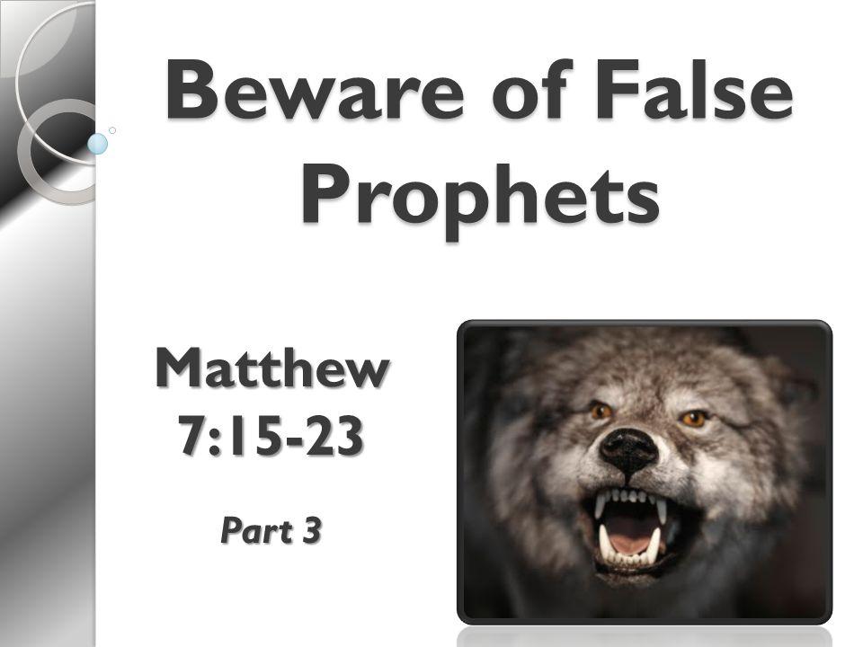 Beware of False Prophets Matthew 7:15-23 Part 3