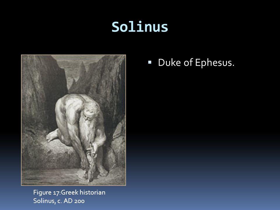 Solinus  Duke of Ephesus. Figure 17:Greek historian Solinus, c. AD 200