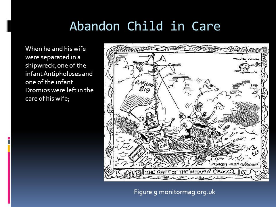 Abandon Child in Care When he and his wife were separated in a shipwreck, one of the infant Antipholuses and one of the infant Dromios were left in the care of his wife; Figure:9 monitormag.org.uk