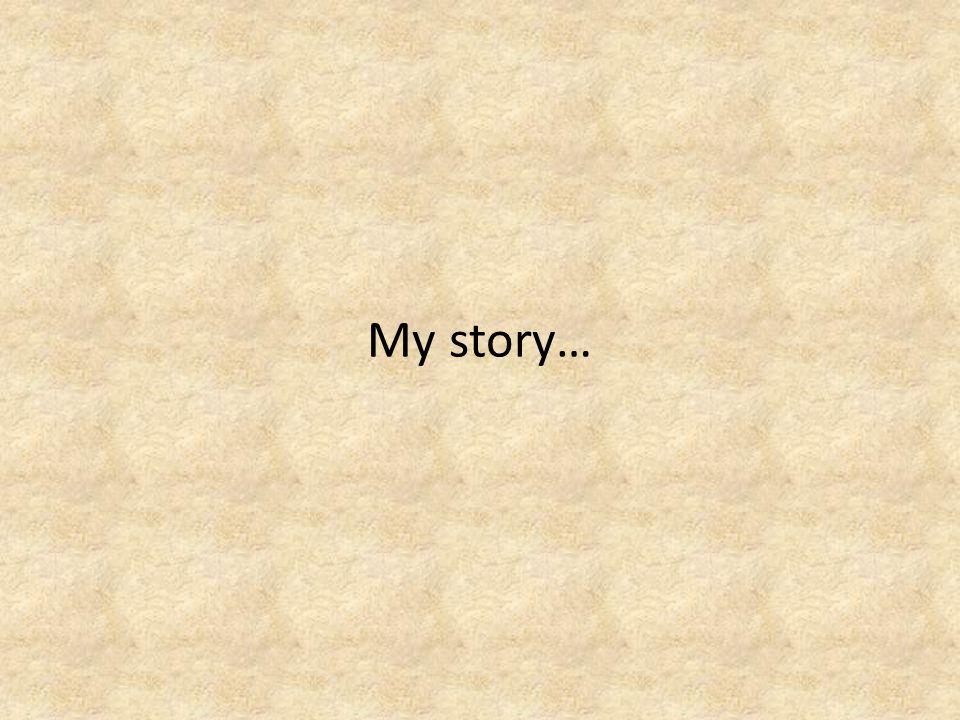 My story…