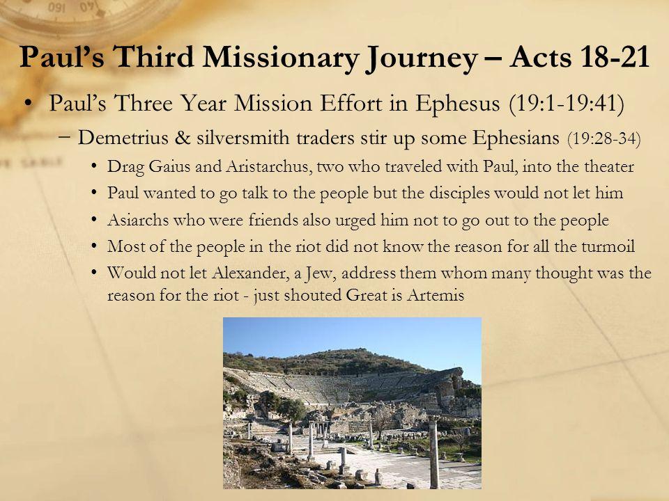Paul's Three Year Mission Effort in Ephesus (19:1-19:41) −Demetrius & silversmith traders stir up some Ephesians (19:28-34) Drag Gaius and Aristarchus