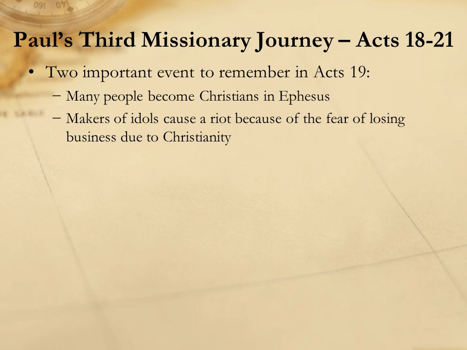Two important event to remember in Acts 19: −Many people become Christians in Ephesus −Makers of idols cause a riot because of the fear of losing busi