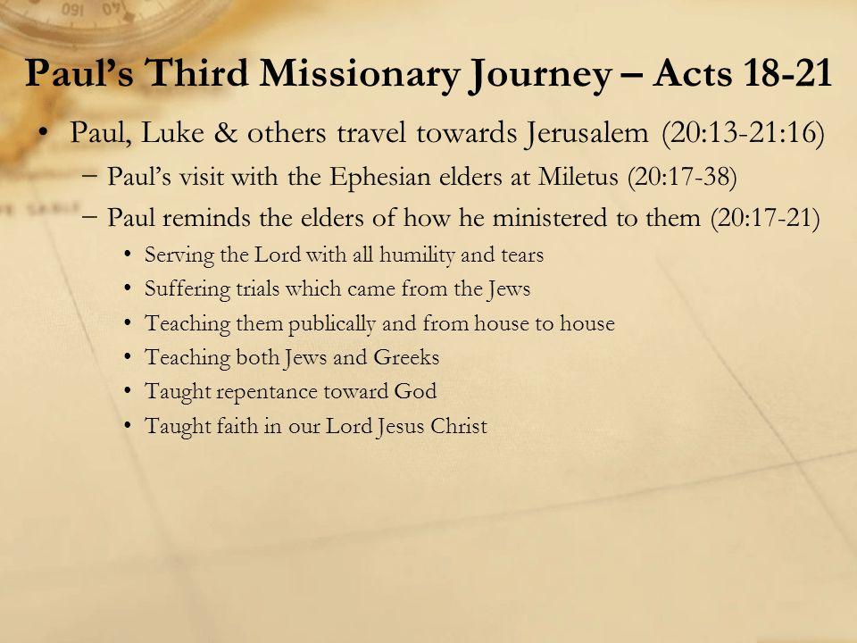 Paul, Luke & others travel towards Jerusalem (20:13-21:16) −Paul's visit with the Ephesian elders at Miletus (20:17-38) −Paul reminds the elders of ho