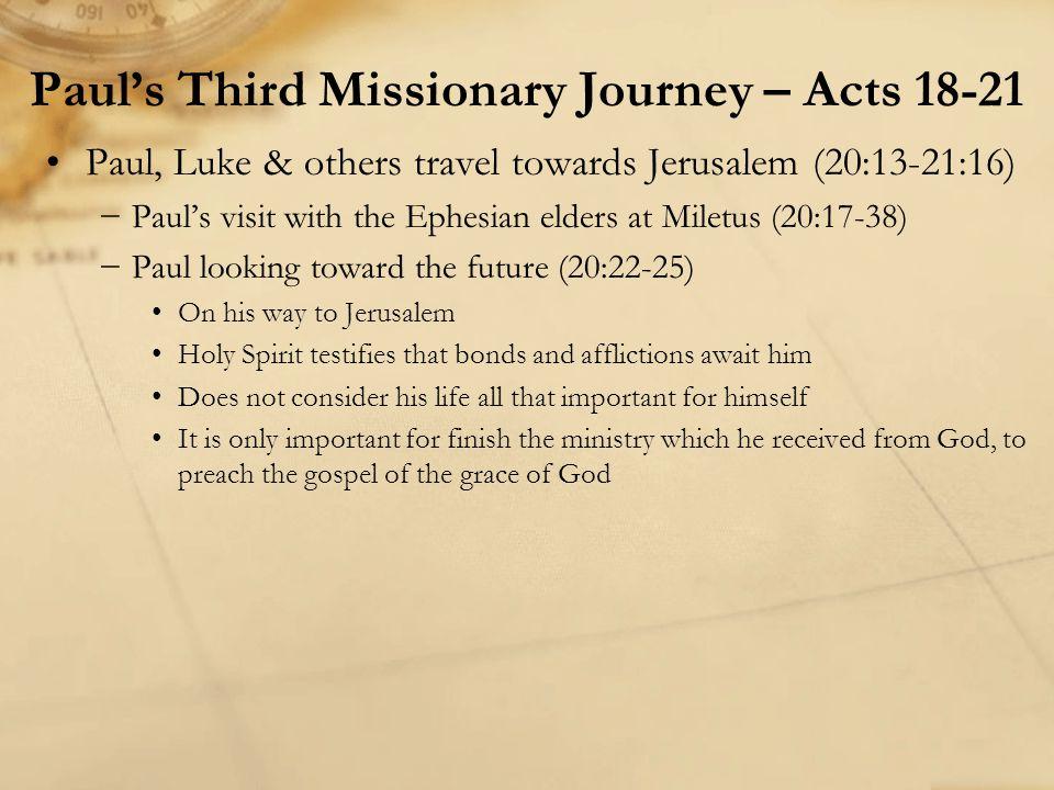 Paul, Luke & others travel towards Jerusalem (20:13-21:16) −Paul's visit with the Ephesian elders at Miletus (20:17-38) −Paul looking toward the futur