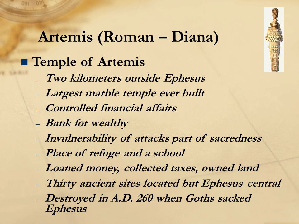 Artemis (Roman – Diana) n Temple of Artemis – Two kilometers outside Ephesus – Largest marble temple ever built – Controlled financial affairs – Bank
