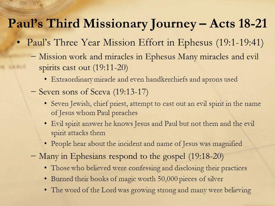 Paul's Three Year Mission Effort in Ephesus (19:1-19:41) −Writes 1 Corinthians while in Ephesus – A.D.