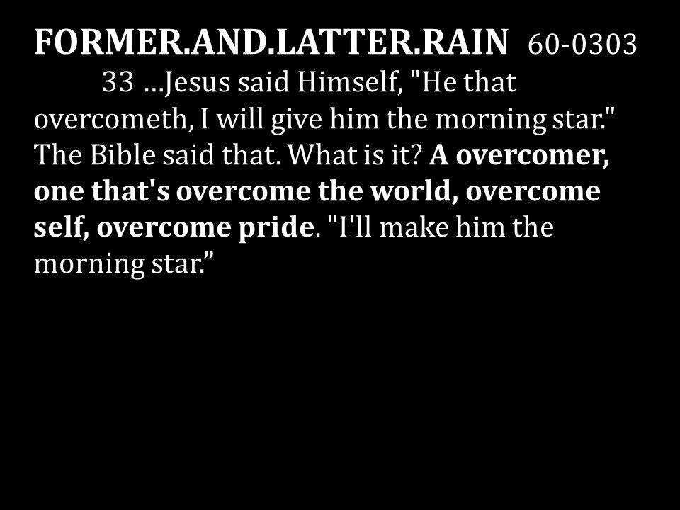 FORMER.AND.LATTER.RAIN 60-0303 33 …Jesus said Himself,