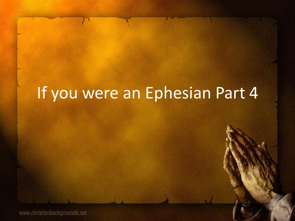 If you were an Ephesian Part 4