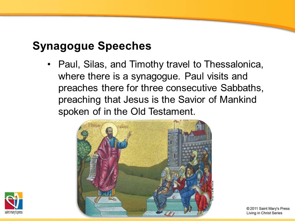 Synagogue Speeches Paul, Silas, and Timothy travel to Thessalonica, where there is a synagogue.