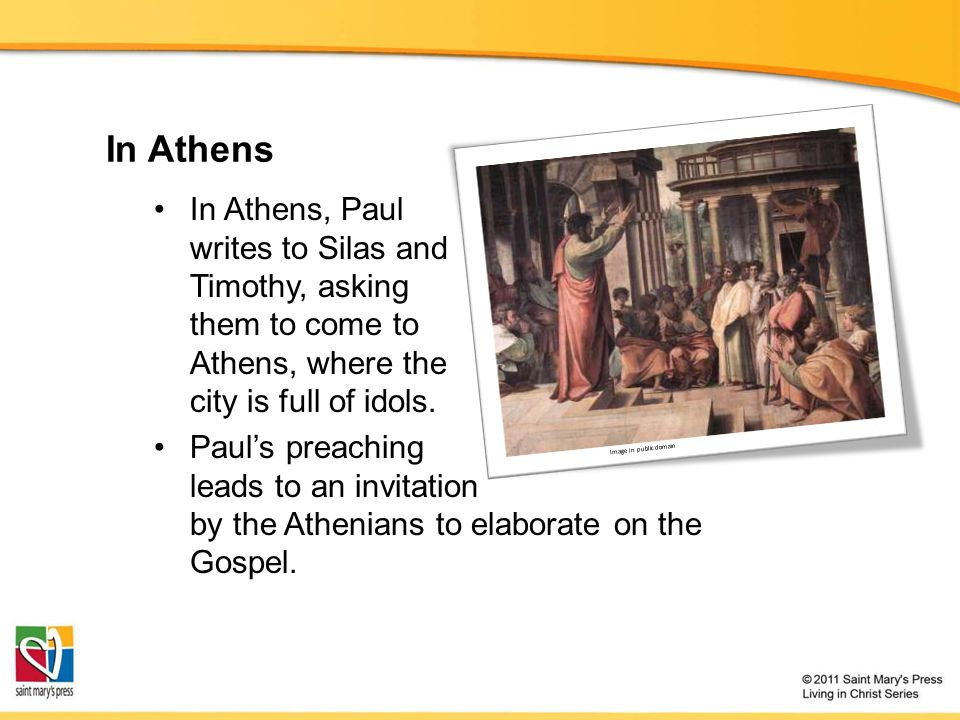In Athens In Athens, Paul writes to Silas and Timothy, asking them to come to Athens, where the city is full of idols.