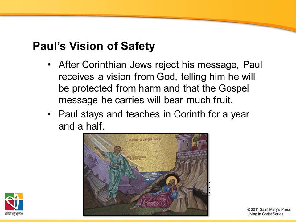 Paul's Vision of Safety After Corinthian Jews reject his message, Paul receives a vision from God, telling him he will be protected from harm and that the Gospel message he carries will bear much fruit.