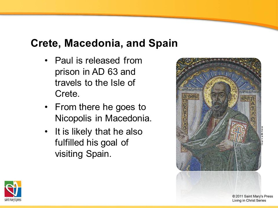 Crete, Macedonia, and Spain Paul is released from prison in AD 63 and travels to the Isle of Crete.