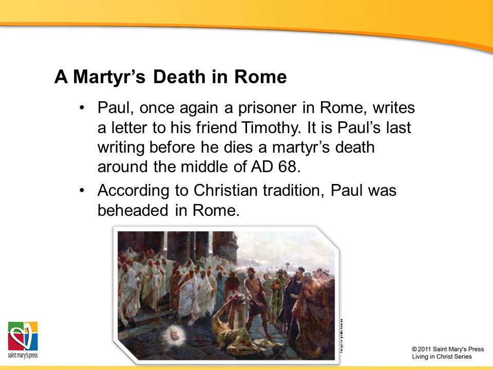 A Martyr's Death in Rome Paul, once again a prisoner in Rome, writes a letter to his friend Timothy.