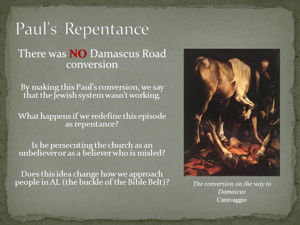 NO There was NO Damascus Road conversion By making this Paul's conversion, we say that the Jewish system wasn't working.