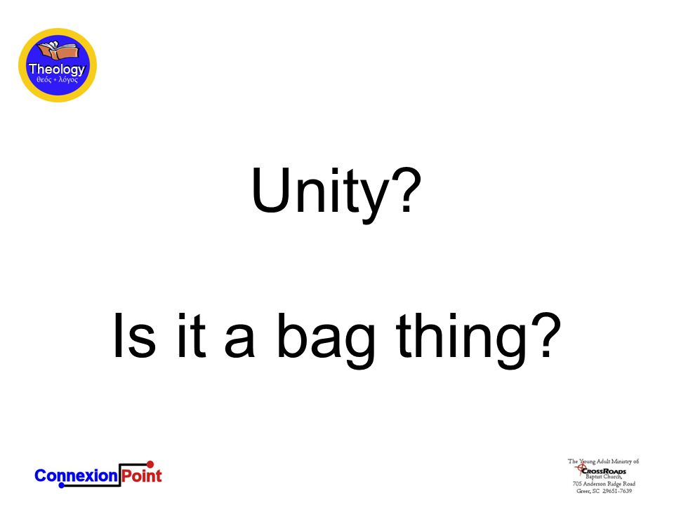 Theology Unity Is it a bag thing