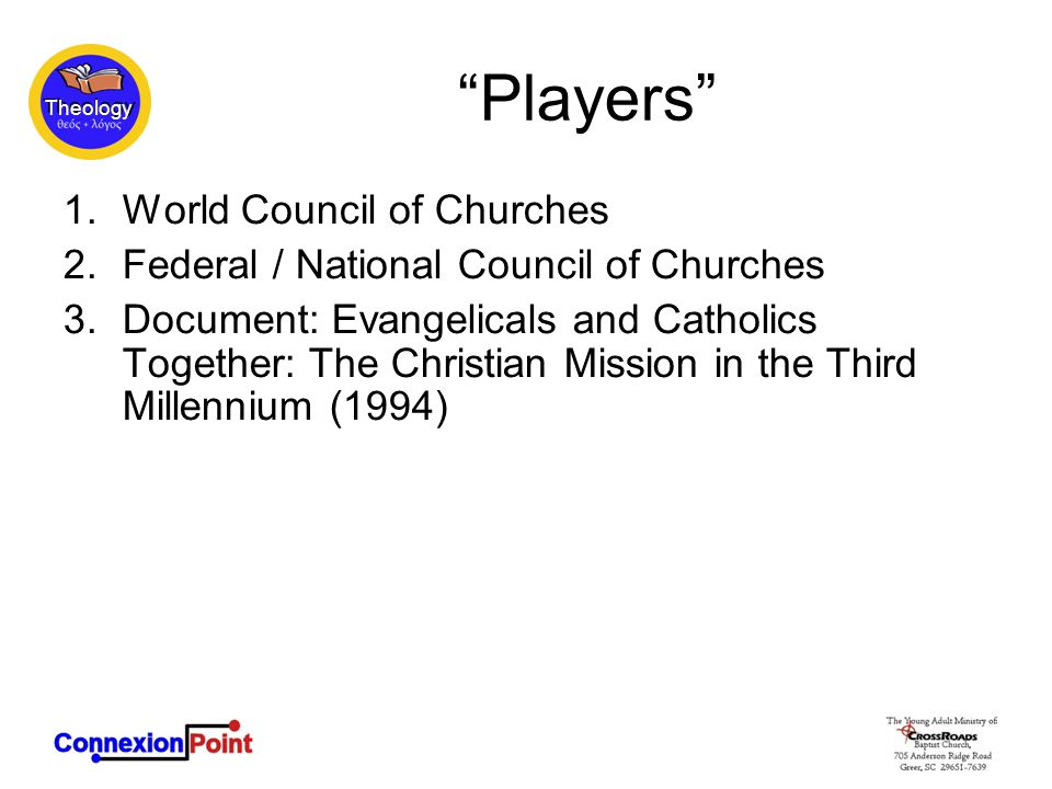 Theology Players 1.World Council of Churches 2.Federal / National Council of Churches 3.Document: Evangelicals and Catholics Together: The Christian Mission in the Third Millennium (1994)