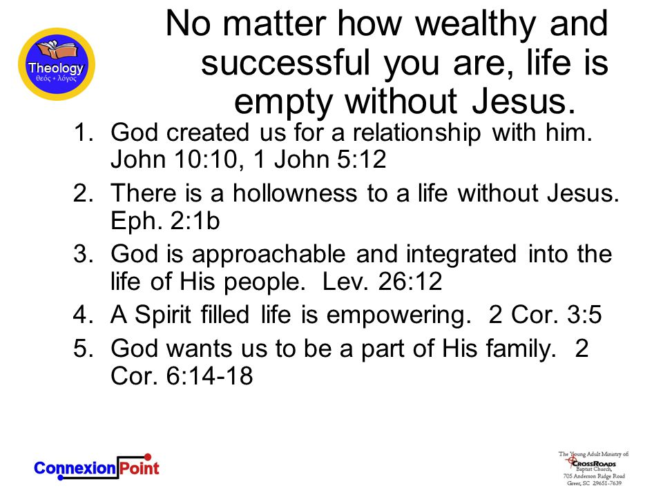 Theology No matter how wealthy and successful you are, life is empty without Jesus.