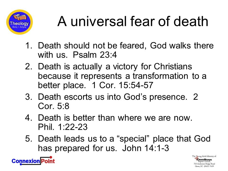 Theology A universal fear of death 1.Death should not be feared, God walks there with us.
