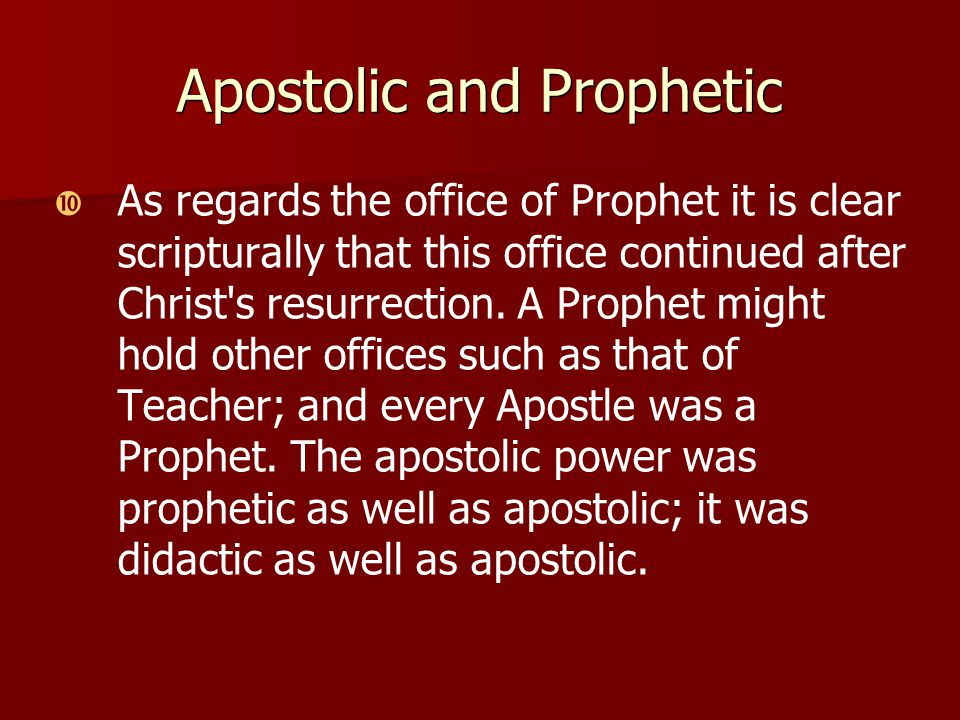 Apostolic and Prophetic   As regards the office of Prophet it is clear scripturally that this office continued after Christ s resurrection.