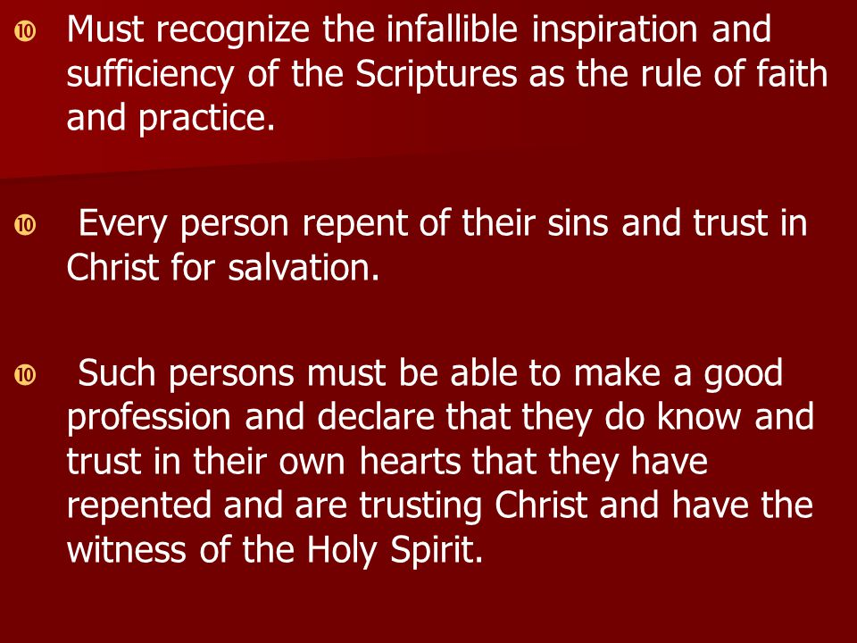   Must recognize the infallible inspiration and sufficiency of the Scriptures as the rule of faith and practice.