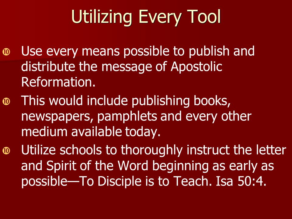 Utilizing Every Tool   Use every means possible to publish and distribute the message of Apostolic Reformation.