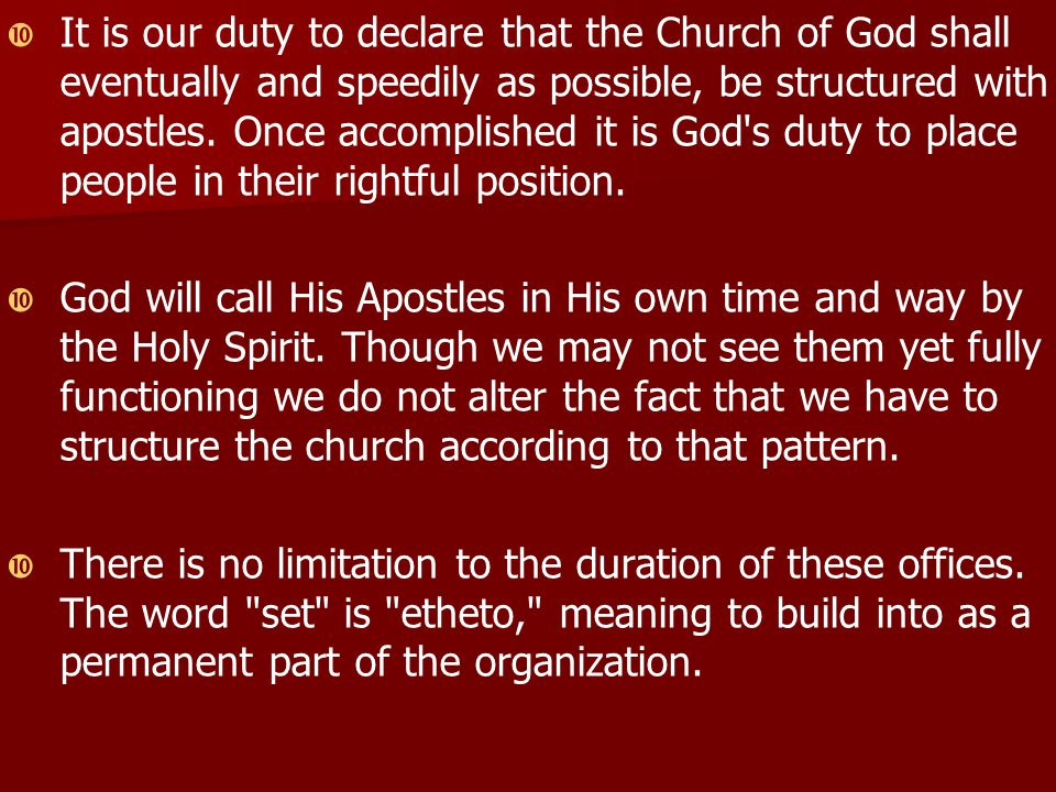   It is our duty to declare that the Church of God shall eventually and speedily as possible, be structured with apostles.