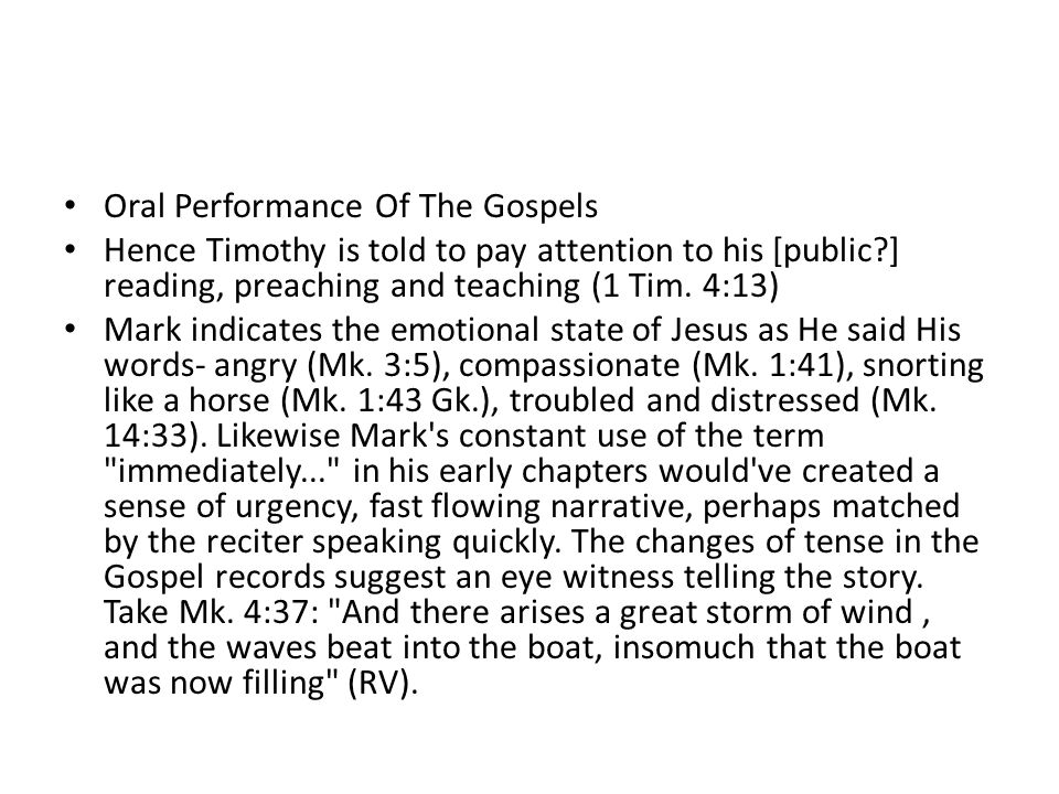 Oral Performance Of The Gospels Hence Timothy is told to pay attention to his [public?] reading, preaching and teaching (1 Tim. 4:13) Mark indicates t