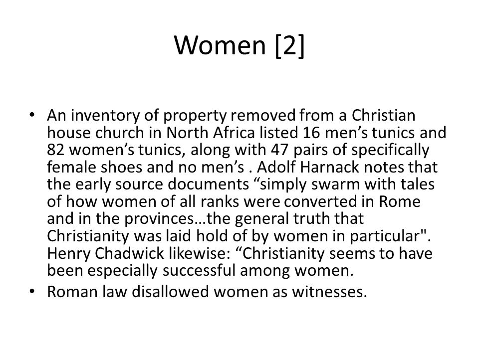 Women [2] An inventory of property removed from a Christian house church in North Africa listed 16 men's tunics and 82 women's tunics, along with 47 pairs of specifically female shoes and no men's.