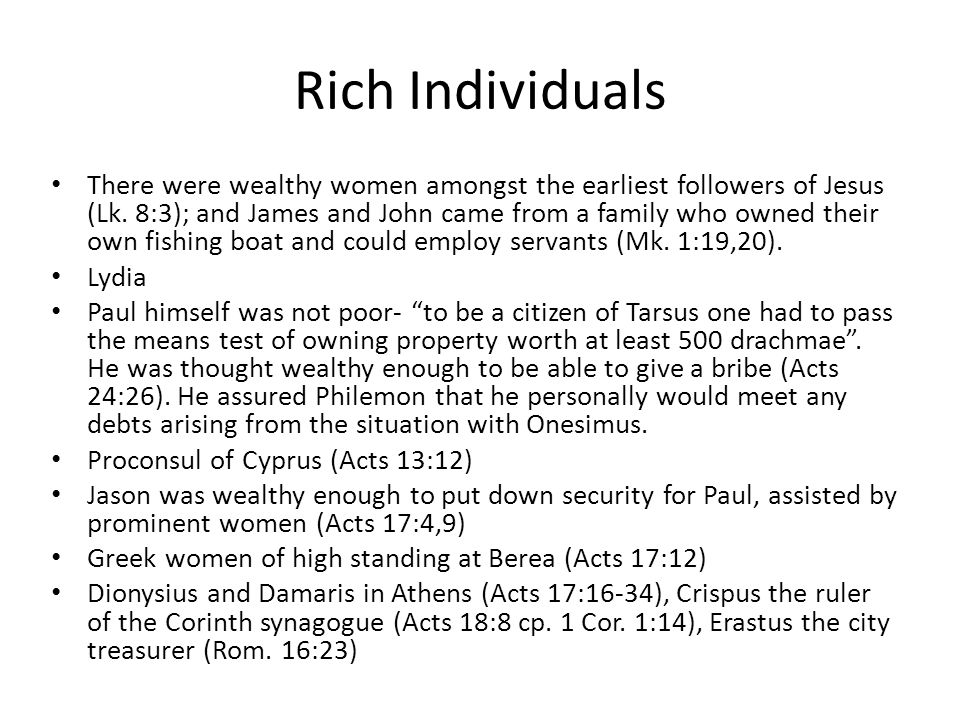 Rich Individuals There were wealthy women amongst the earliest followers of Jesus (Lk.