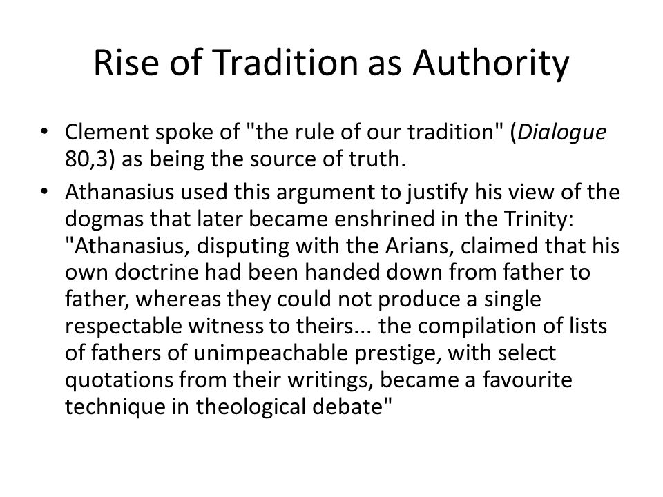 Rise of Tradition as Authority Clement spoke of the rule of our tradition (Dialogue 80,3) as being the source of truth.