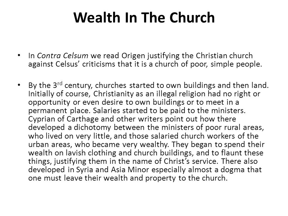 Wealth In The Church In Contra Celsum we read Origen justifying the Christian church against Celsus' criticisms that it is a church of poor, simple people.
