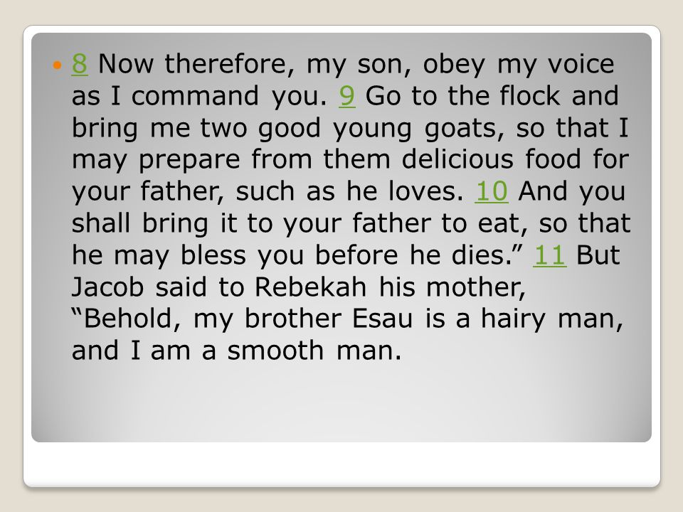 8 Now therefore, my son, obey my voice as I command you.