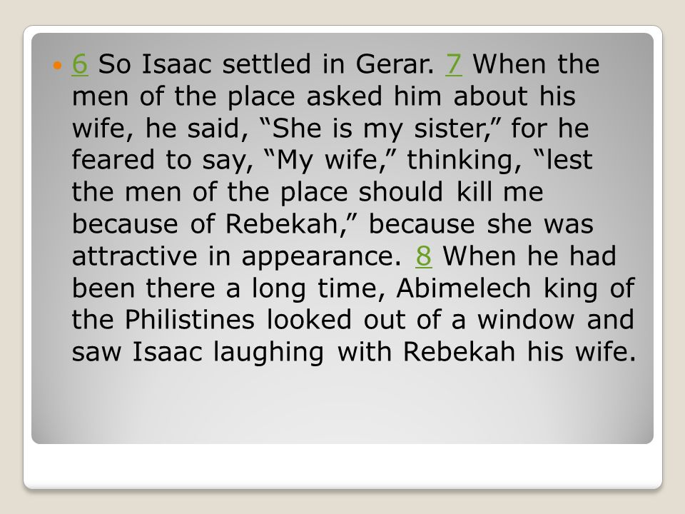 9 So Abimelech called Isaac and said, Behold, she is your wife.