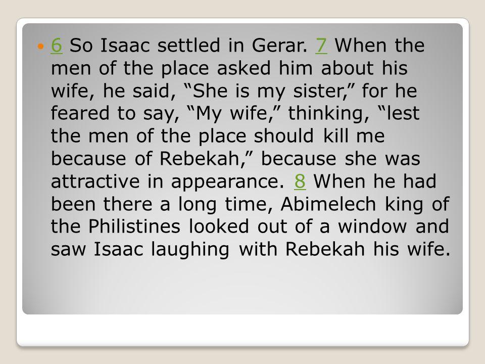 6 So Isaac settled in Gerar.