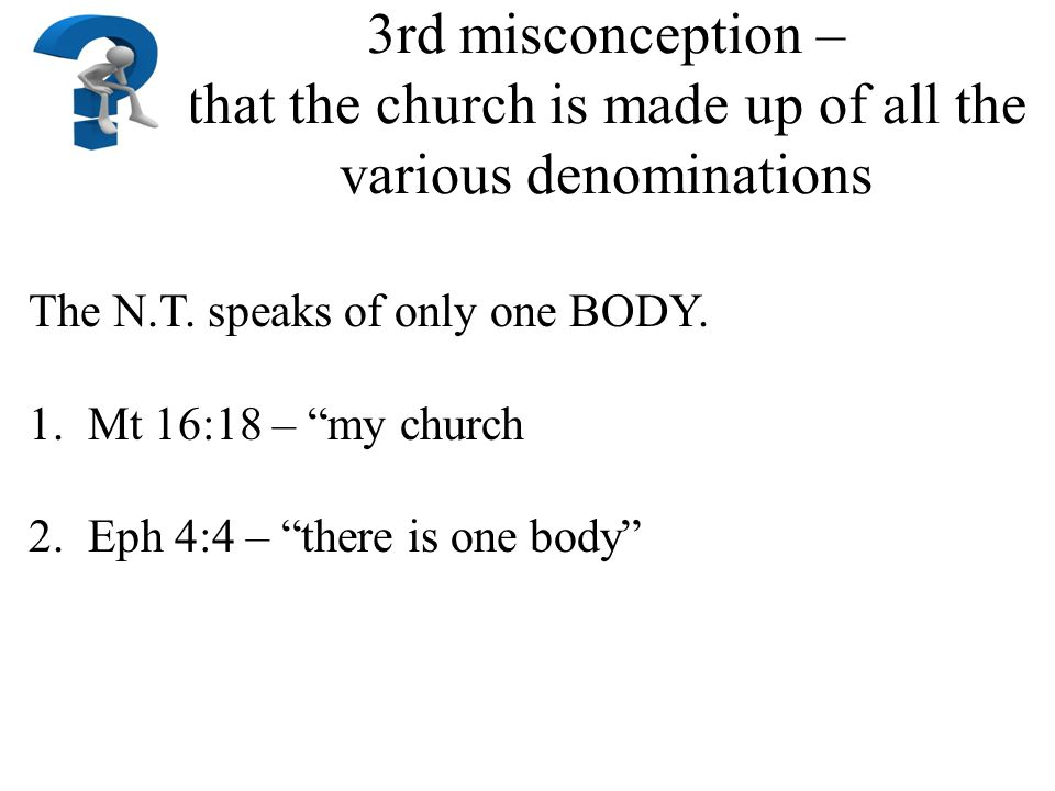 3rd misconception – that the church is made up of all the various denominations The N.T.