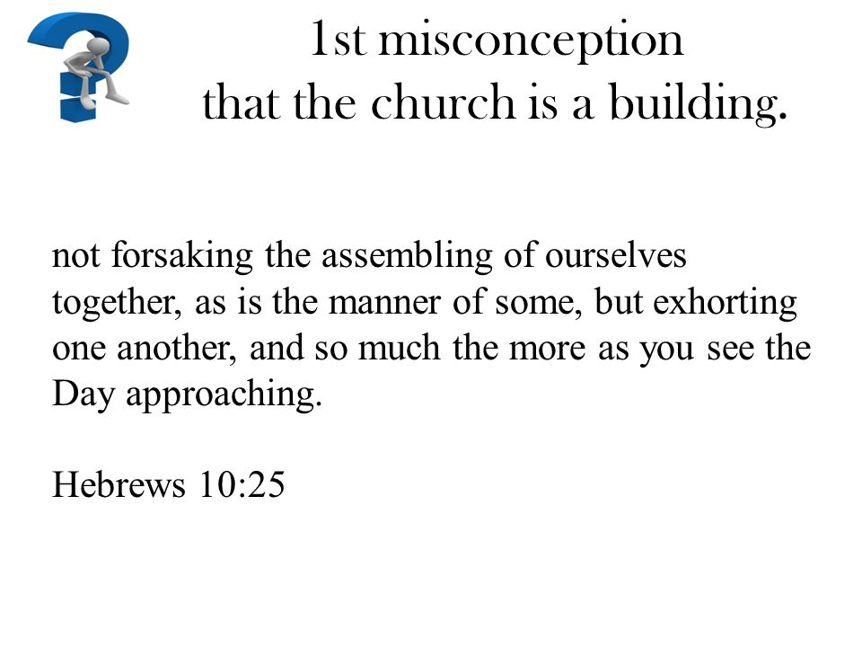 1st misconception that the church is a building.