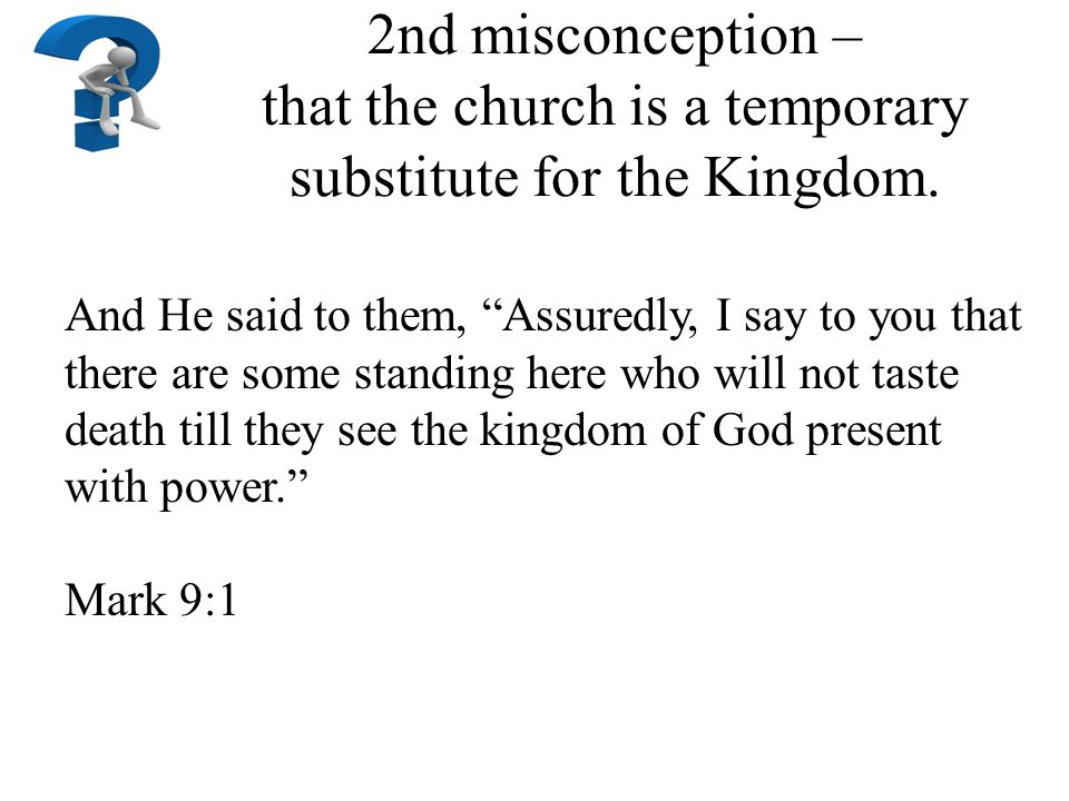 2nd misconception – that the church is a temporary substitute for the Kingdom.