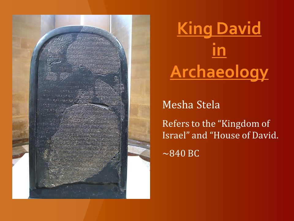 King David in Archaeology Mesha Stela Refers to the Kingdom of Israel and House of David.